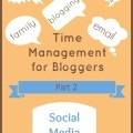Time Management for Bloggers Part 2-Social Media