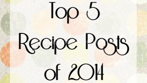 top 5 recipes of 2014 on TheMomMaven.com