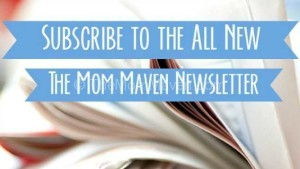 Subscribe to the all new The Mom Maven newsletter