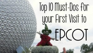 Top 10 Must-Dos for Your First Visit to Epcot