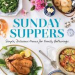 Sunday Suppers Simple, Delicious Menus for Family Gatherings by Cynthia Graubart is new full-color cookbook that will revitalize the iconic Southern Sunday meal, inspired by suppers of the past and present.